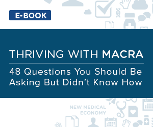 Thriving with MACRA: 48 Questions You Should be Asking but Didn't Know How