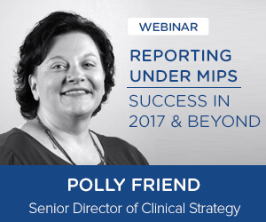 Reporting Under MIPS: Success in 2017 & Beyond