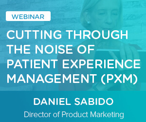 Cutting Through the Noise of Patient Experience Management (PXM)