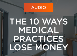 The 10 Ways Medical Practices Lose Money