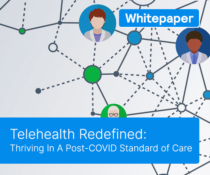 Telehealth Redefined: How Practices Can Thrive In A Post-COVID Standard of Care